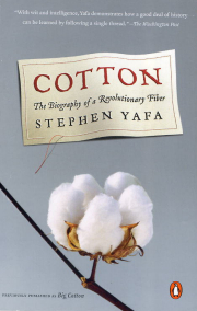 Cotton, The Biography of a Revolutionary Fiber, S. Yafa