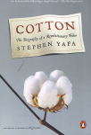 Cotton, The Biography of a Revolutionary Fiber by Stephen Yafa